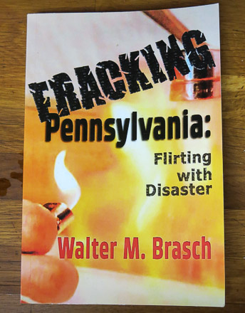 Fracking Pennsylvania: Flirting with Disaster, by Walter M. Brasch